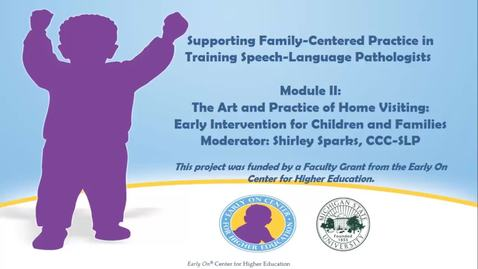 Thumbnail for entry Supporting Family-Centered Practice in Training SLPs: Module II Part 3
