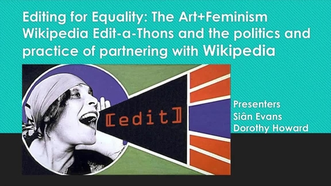 Thumbnail for entry Editing for Equality: The Art Feminism Wikipedia Edit-a-Thons and the politics and practice of partnering with Wikipedia
