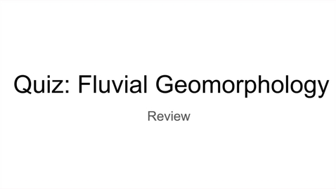 Thumbnail for entry GEO206: Review of Quiz: Fluvial Geomorphology