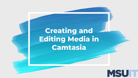 Thumbnail for entry IT Virtual Workshop - Creating and Editing Media in Camtasia (4/30/21)