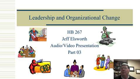 Thumbnail for entry HB 267 Leadership and Organizational Change PowerPoint Video Part 03
