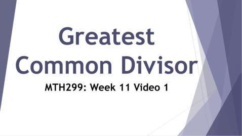 Thumbnail for entry Greatest Common Divisor (GCD) - Week 11 Video 1