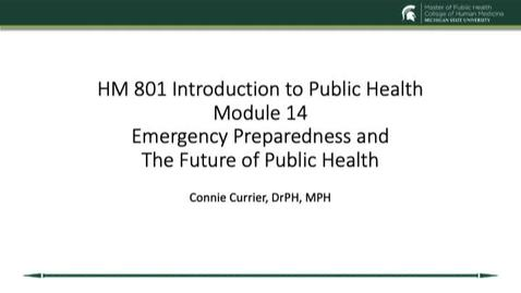 Thumbnail for entry HM 801 Module 14 Emergency Preparedness and The Future of Public Health
