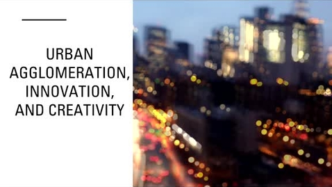 Thumbnail for entry GEO 113: Introduction to Economic Geography: Urban Agglomeration, Innovation, and Creativity