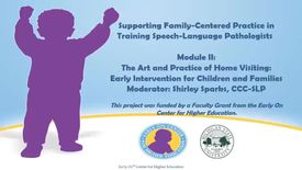 Thumbnail for entry Supporting Family-Centered Practice in Training SLPs: Module II Part 1