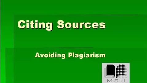 Thumbnail for entry Citing Sources, Avoiding Plagarism - MSU Libraries