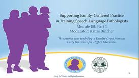 Thumbnail for entry Supporting Family-Centered Practice in Training SLPs: Module III Part 1