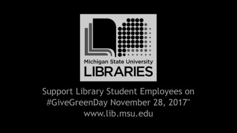 Thumbnail for entry Day of Giving Video, The MSU Swanson Endowment for Library Student Employees.