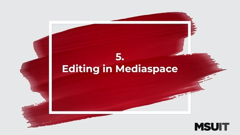 Thumbnail for entry MSU IT Workshop - Sharing and Creating media in Mediaspace -  Editing in Mediaspace