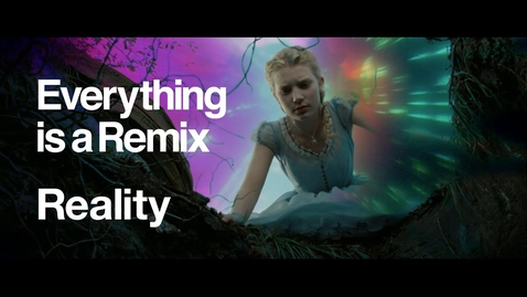 Thumbnail for entry Everything is a Remix: Reality
