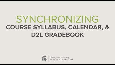 Thumbnail for entry MSU CON - Synchronizing Course Syllabus, Calendar, and D2L Gradebook