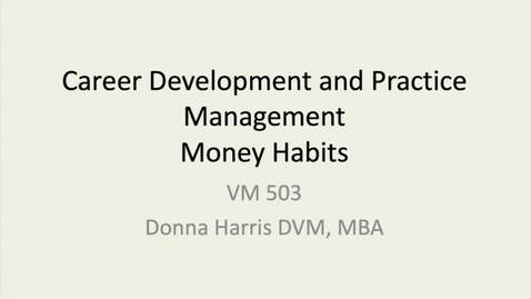 Thumbnail for entry VM 503-Career Development & Practice Management Money Habits-Harris
