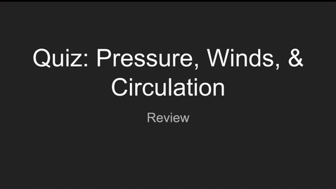 Thumbnail for entry GEO206: Post Quiz Review (Pressure, Winds, & Circulation)