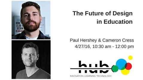 "Thumbnail for entry ThinkIn: ""The Future of Design in Education"" with Paul Hershey and Cameron Cress"