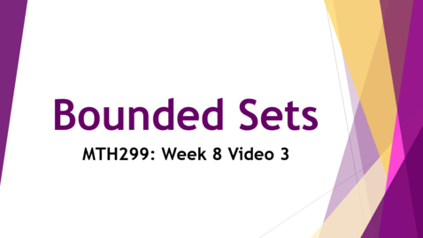 Thumbnail for entry Bounded Sets - Week 8 Video 3