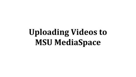 Thumbnail for entry Uploading and Captioning Videos on MSU MediaSpace