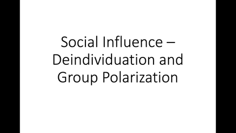 Thumbnail for entry Group Influence_Deindividuation and Group Polarization