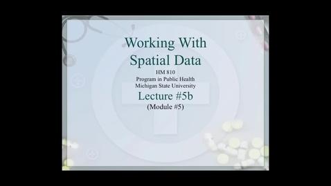 Thumbnail for entry HM810 sec730 GIS-PH-Lecture-5b