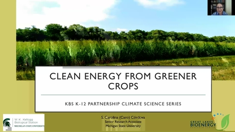 Thumbnail for entry Climate Science Series: Clean Energy from Greener Crops. March 9, 2021. KBS K-12 Partnership