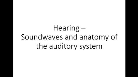 Thumbnail for entry PART 6_Hearing_Soundwaves and anatomy of the auditory system