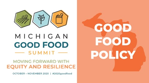 Thumbnail for entry 2020 Summit - Grassroots Good Food Policy with the MI Local Food Council Network