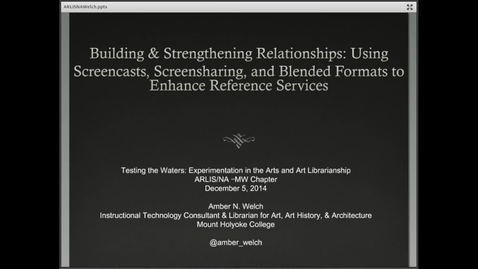Thumbnail for entry Building & Strengthening Relationships: Using Screencasts, Screensharing, and Blended Formats to Enhance Reference Services