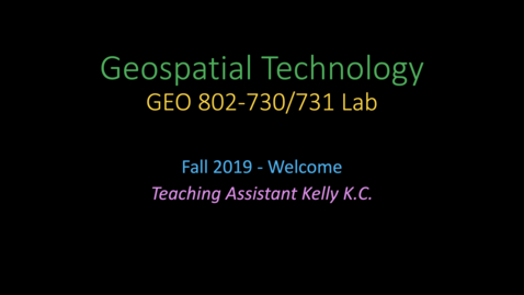 Thumbnail for entry Welcome to Geo802v LAB, Fall2019, Kelly KC