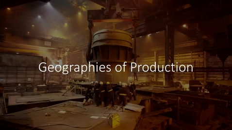 Thumbnail for entry GEO113: Introduction to Lesson Module: Geographies of Production