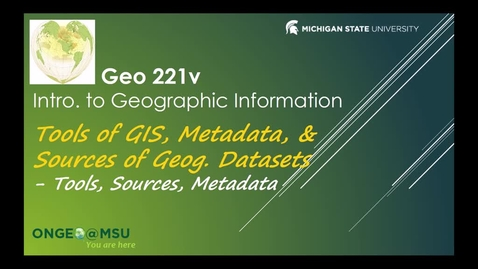 Thumbnail for entry GEO 221v: Tools of GIS, Metadata, & Sources of Geographic Datasets