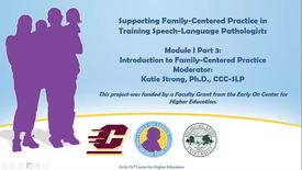 Thumbnail for entry Supporting Family-Centered Practice in Training SLPs: Module I Part 3