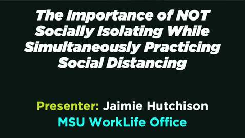 Thumbnail for entry The Importance of NOT Socially Isolating While Simultaneously Practicing Social Distancing