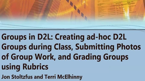 Thumbnail for entry Groups in D2L: Creating ad-hoc D2L Groups During Class, Submitting Photos of Group Work , and Grading Groups using Rubrics 10/14