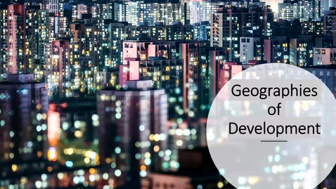 Thumbnail for entry GEO 113: Introduction to Economic Geography: Geographies of Development