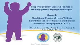 Thumbnail for entry Supporting Family-Centered Practice in Training SLPs: Module II Part 2