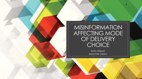 Thumbnail for entry Misinformation Affecting Mode of Delivery Choice presented by Emily Gibson