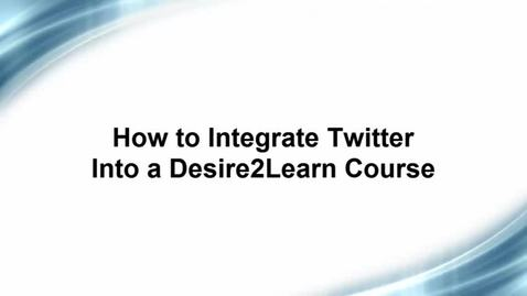 Thumbnail for entry How to Integrate Twitter into a Desire2Learn Course