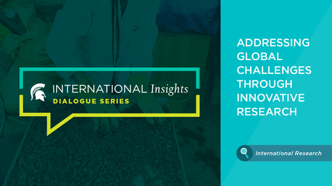 Thumbnail for entry International Insights: Addressing Global Challenges Through Innovative Research