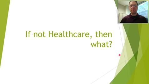 Thumbnail for entry If not Healthcare, Then what?