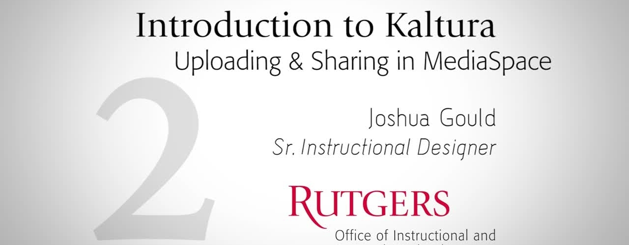 Introduction to Kaltura: Uploading and Sharing in MediaSpace
