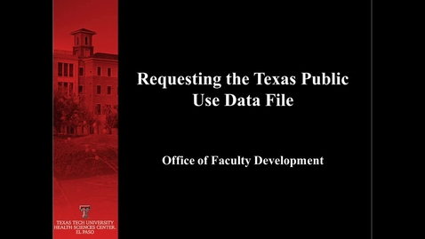 Thumbnail for entry Requesting the Texas Public Use Data File (PUDF)