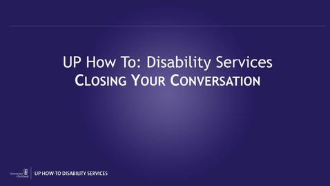 Thumbnail for entry UP How-To Disability Services - Closing the Conversation