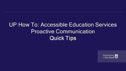 Thumbnail for entry UP How To- Accessible Education Services- Proactive Communication Quick Tips