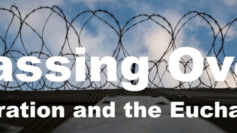 """Thumbnail for entry """"Passing Over: Migration and the Eucharist"""" presented by Fr. Dan Groody, CSC"""