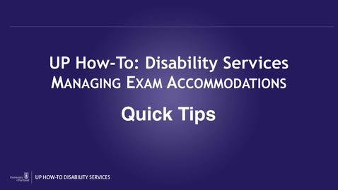 UP How-To: Disability Services Managing Exam Accommodations