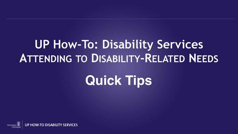 UP How-To: Disability Services Disability Related Needs Quick Tips