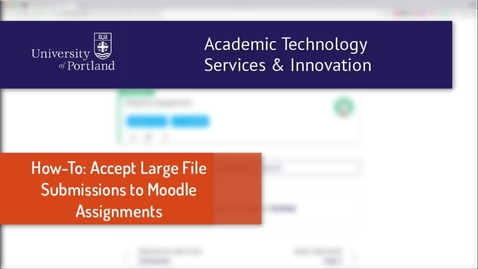 Thumbnail for entry How To: Accept Large File Uploads for Moodle Assignments