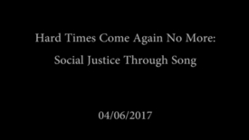 Thumbnail for entry Hard Times Come Again No More: Social Justice Through Song 4/6/17