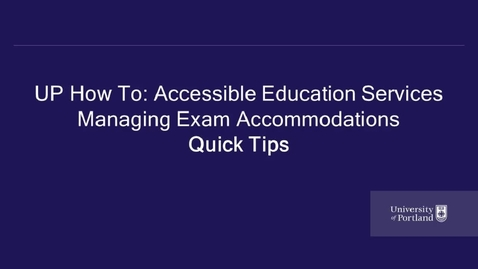 Thumbnail for entry UP How To- Accessible Education Services- Managing Exam Accommodations Quick Tips