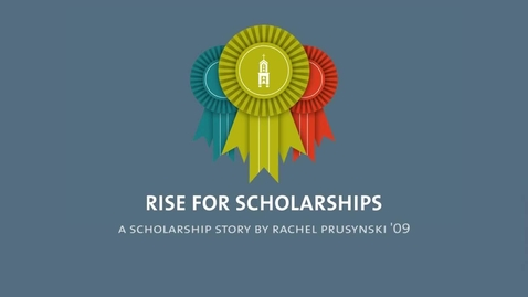Thumbnail for entry Rise-for-Scholarships-A-Scholarship-Story-by-Rachel-Prusynski