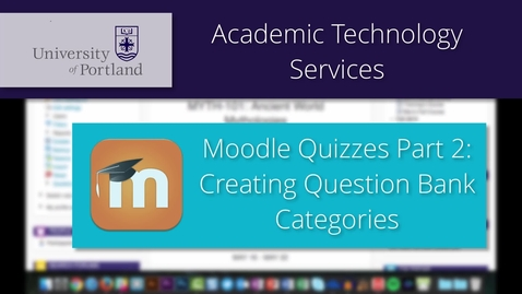 Thumbnail for entry Moodle Quiz 2/8: Creating Question Bank Categories
